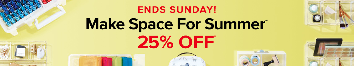 Make Space For Summer - 25% OFF*