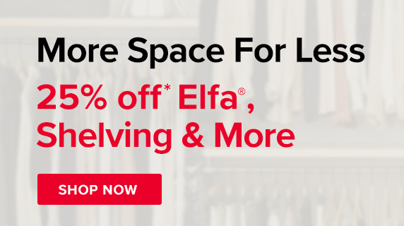 25% off* Elfa Shelving & More